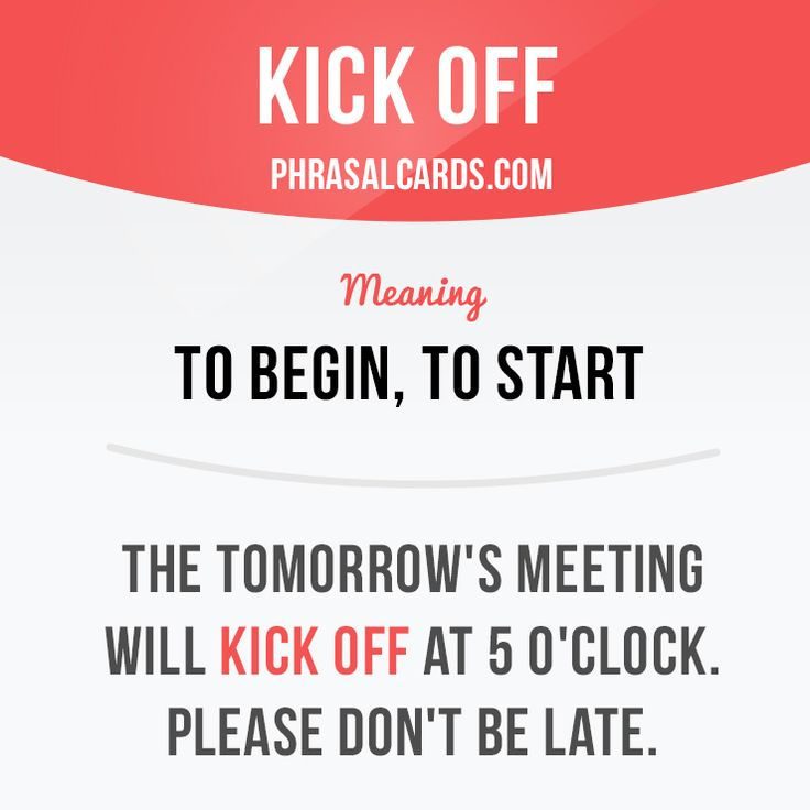 """Kick off"" means ""to begin, to start"". Example: The ..."