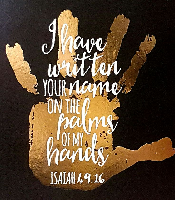 Isaiah 49:16: I have this hanging on my gallery wall in our house <3                                                                                                                                                                                 More
