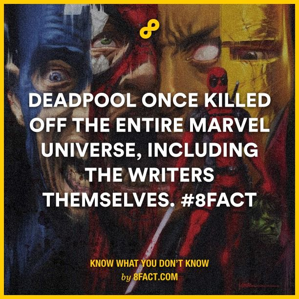 Deadpool once killed off the entire marvel universe, including the writers themselves.