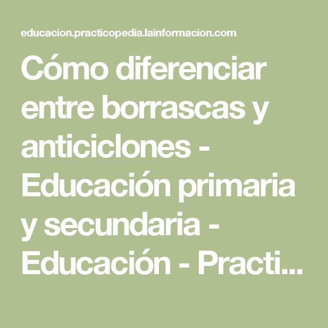 Cómo diferenciar entre borrascas y anticiclones - Educación primaria y secundaria - Educación - Practicopedia.com