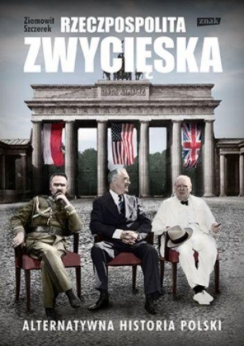 """Ziemowit Szczerek - """"Rzeczpospolita zwycięska. Alternatywna historia Polski"""" - 7/10. Link do recenzji: http://lubimyczytac.pl/ksiazka/188068/rzeczpospolita-zwycieska-alternatywna-historia-polski/opinia/26312705#opinia26312705"""