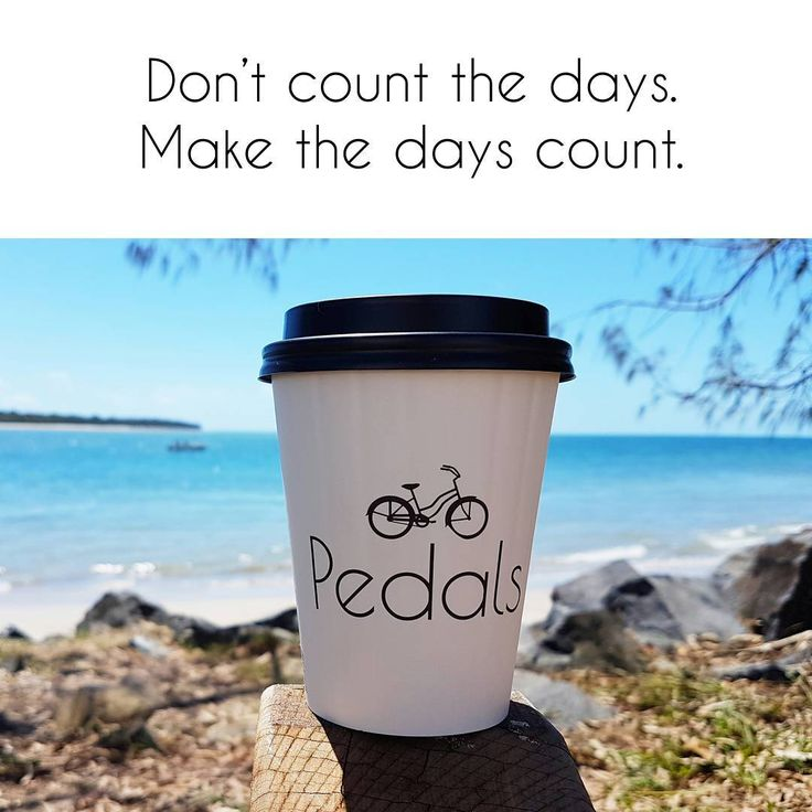 Don't just get through each day by waiting for the next, make the most of today!