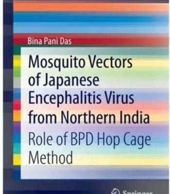 Mosquito Vectors Of Japanese Encephalitis Virus From Northern India: Role Of Bpd Hop Cage Method PDF