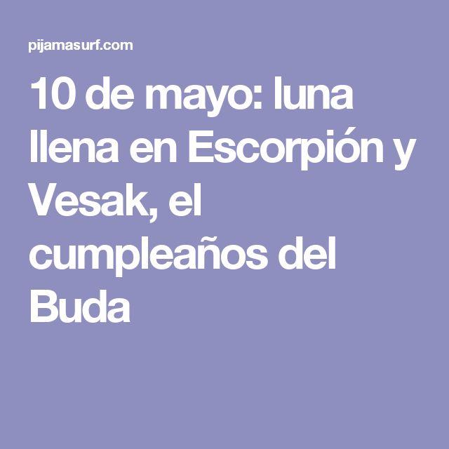 10 de mayo: luna llena en Escorpión y Vesak, el cumpleaños del Buda