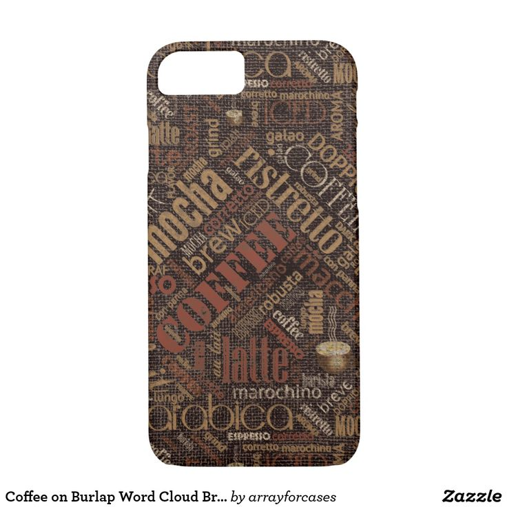 Coffee on Burlap Word Cloud Brown iPhone 8/7 Case I LOVE coffee but have a caffeine allergy so please, enjoy it for me. Some of the words found in this case design are: brew, grind, aroma, mocha, latte, au lait and many other types of coffee or words related to coffee. This version is shades of caramel and Indian red on a dark chestnut brown, burlap textured-effect background. Search ID283 to see additional color options and matching products with this design.