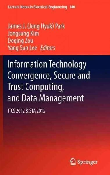 Information Technology Convergence, Secure and Trust Computing, and Data Management: Itcs 2012 & STA 2012