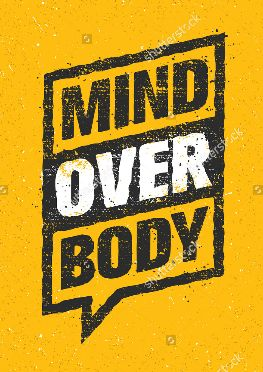 MIND OVER BODY