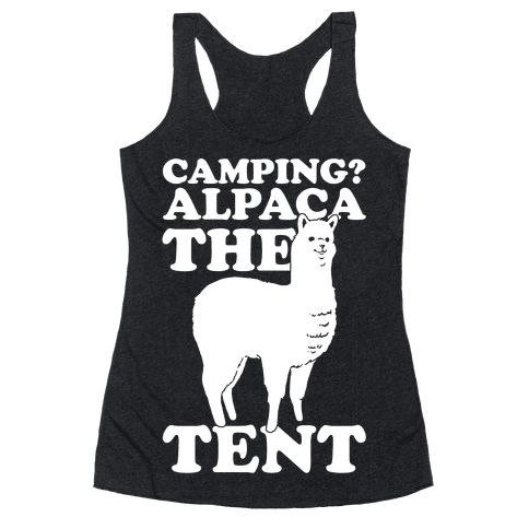 Camping? Alpaca The Tent - This camping shirt is great for those that love animal puns and the outdoors! Camping? Alpaca the tent. This animal pun shirt is great for fans of alpaca puns, camping quotes and alpaca shirts.