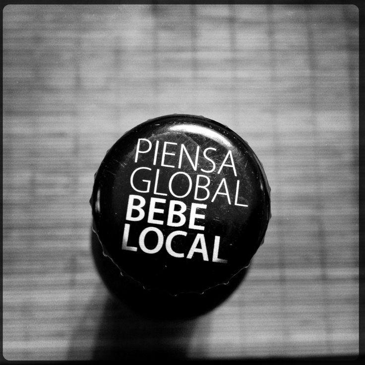 Piensa Global, Bebe local. APOYEMOS a la Cerveza Artesanal Local.