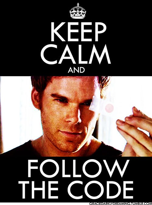 Keep Calm and Follow the Code... I wish that code included something to do with me... staying alive of course...
