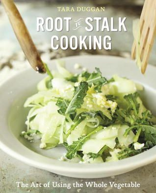 Root-to-Stalk Cooking: The Art of Using the Whole Vegetable (might be a gift to myself...)