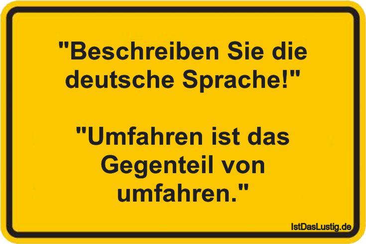 """""""Beschreiben Sie die deutsche Sprache!"""" """"Umfahren ist das Gegenteil von umfahren."""" ... gefunden auf https://www.istdaslustig.de/spruch/4699 #lustig #sprüche #fun #spass"""
