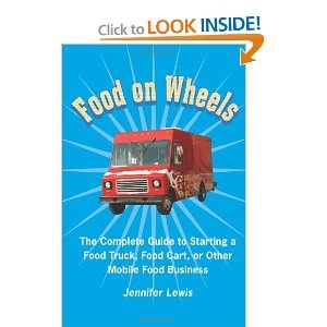 Food On Wheels: The Complete Guide To Starting A Food Truck, Food Cart, Or Other Mobile Food Business