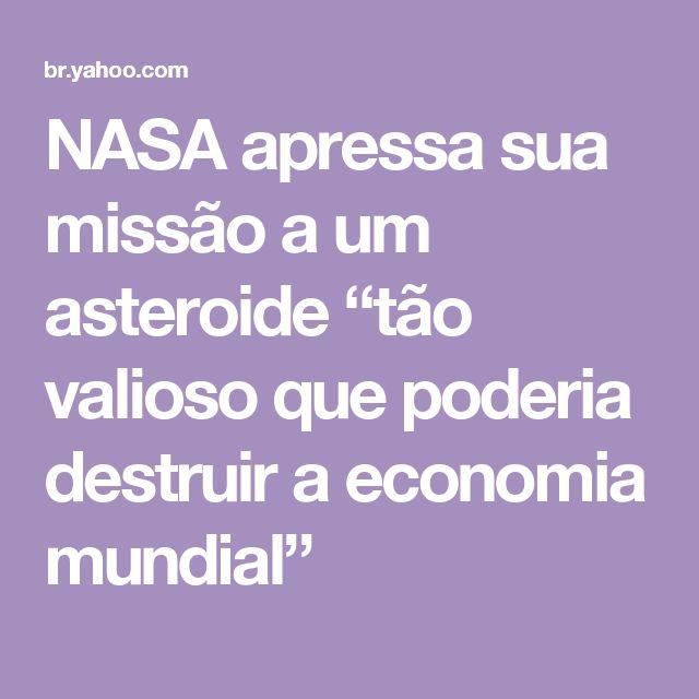"""NASA apressa sua missão a um asteroide """"tão valioso que poderia destruir a economia mundial"""""""