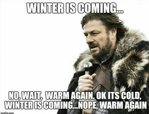 Winter Is Coming.... Nope. Warm Again.