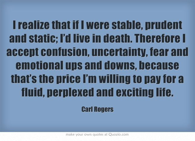 """7 stages of process carl rogers 106 quotes from carl r rogers: 'the curious paradox is that when i accept  myself  """"a person is a fluid process, not a fixed and static entity a flowing river of ."""