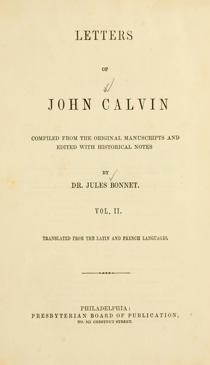 writings of john calvin John calvin's most popular book is institutes of the christian religion, 2 vols  john thomas mcneill  john calvin: selections from his writings by.