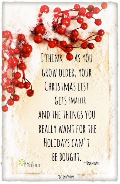 I think as you grow older, your Christmas list gets smaller and the things you really want for the Holidays can't be bought.