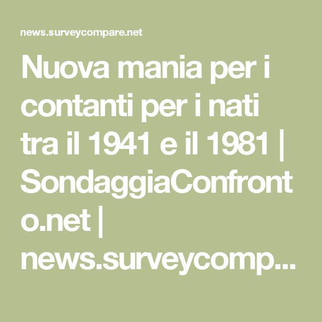 Nuova mania per i contanti per i nati tra il 1941 e il 1981 | SondaggiaConfronto.net | news.surveycompare.net