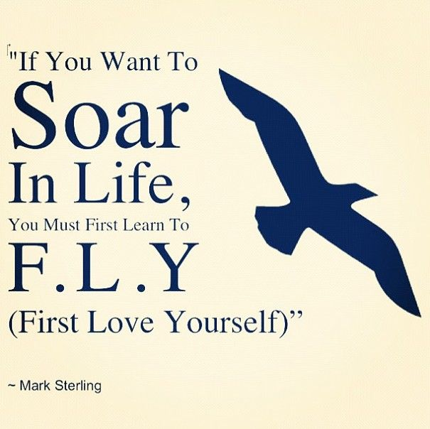 """If you want to soar in life, you must first learn to F.L.Y.: First Love Yourself...a for sure """"must read"""" blog post on the """"how to"""" side of it."""