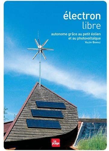 Amazon.fr - Electron libre - Autonome grâce au petit éolien etau photovoltaïque - Valery Borraz - Livres
