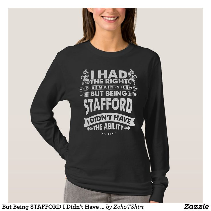 But Being STAFFORD I Didn't Have Ability T-Shirt - Fashionable Women's Shirts By Creative Talented Graphic Designers - #shirts #tshirts #fashion #apparel #clothes #clothing #design #designer #fashiondesigner #style #trends #bargain #sale #shopping - Comfy casual and loose fitting long-sleeve heavyweight shirt is stylish and warm addition to anyone's wardrobe - This design is made from 6.0 oz pre-shrunk 100% cotton it wears well on anyone - The garment is double-needle stitched at the bottom…