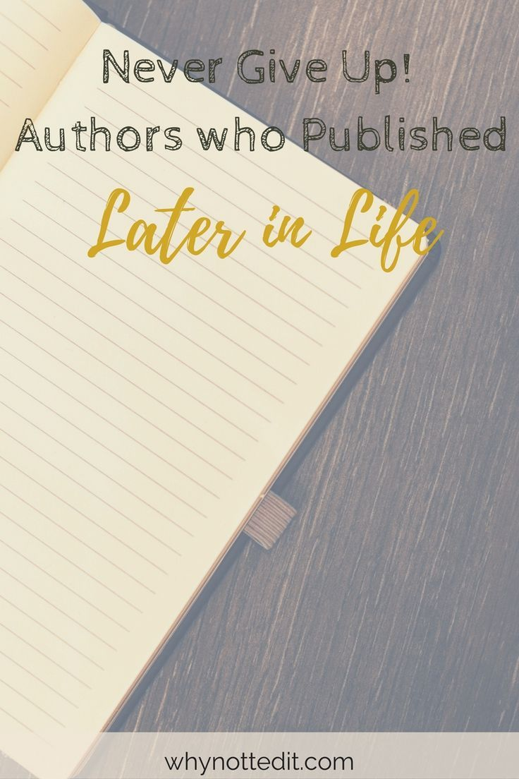 Publishing seems like a young man's game most of the time, but there are plenty of successful authors who published later in life. Never give up!