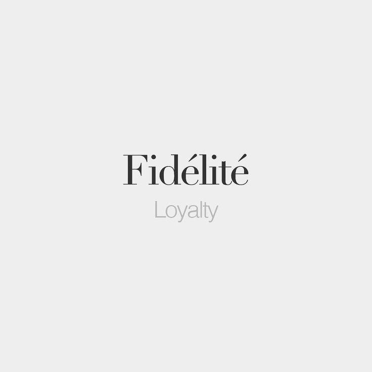 Fidélité (feminine word) Loyalty /fi.de.li.te/
