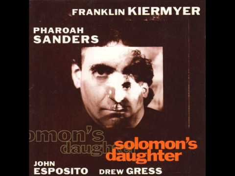 Pharoah Sanders, Franklin Kiermeyer, John Esposito, Drew Gress ~ Three Jewels ~ Solomon's Daughter #jazz