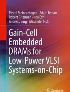 Gain-Cell Embedded DRAMs for Low-Power VLSI Systems-on-Chip 1st ed. 2018 Edition free download by Pascal Meinerzhagen Adam Teman Robert Giterman ISBN: 9783319604015 with BooksBob. Fast and free eBooks download.  The post Gain-Cell Embedded DRAMs for Low-Power VLSI Systems-on-Chip 1st ed. 2018 Edition Free Download appeared first on Booksbob.com.