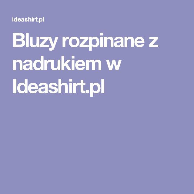 Bluzy rozpinane z nadrukiem w Ideashirt.pl