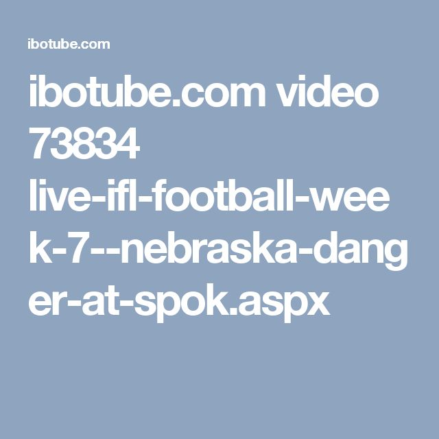ibotube.com video 73834 live-ifl-football-week-7--nebraska-danger-at-spok.aspx