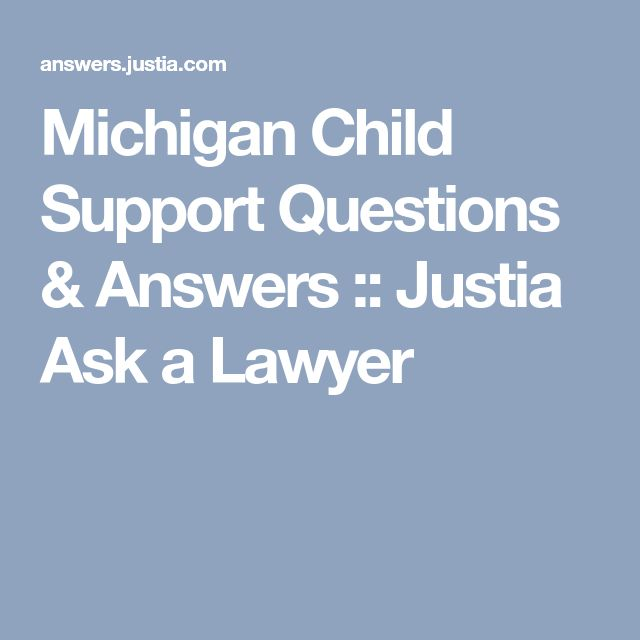 Michigan Child Support Questions & Answers :: Justia Ask a Lawyer