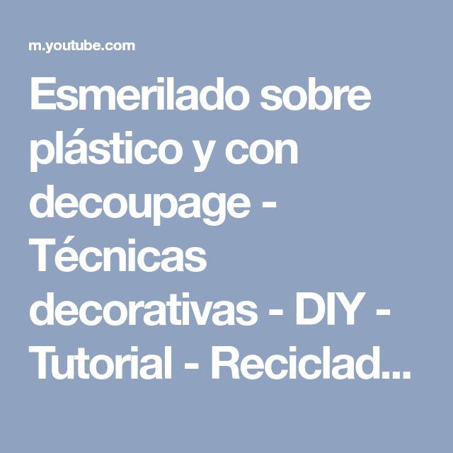Esmerilado sobre plástico y con decoupage - Técnicas decorativas - DIY - Tutorial - Reciclado - YouTube