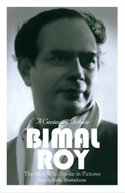 The Man Who Spoke in Pictures: Bimal Roy by Rinki Roy Bhattacharya.
