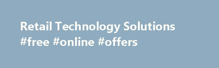 Retail Technology Solutions #free #online #offers http://retail.remmont.com/retail-technology-solutions-free-online-offers/  #retail solutions # Retail Technology Solutions The Customer-Centric Path to Omnichannel Success At […]