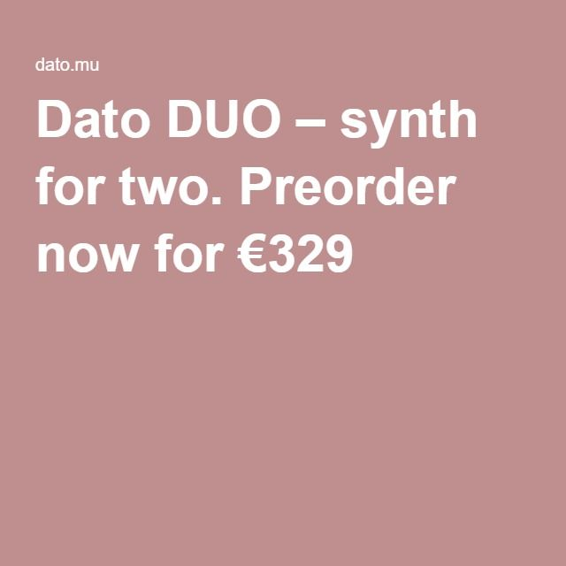 Dato DUO – synth for two. Preorder now for €329