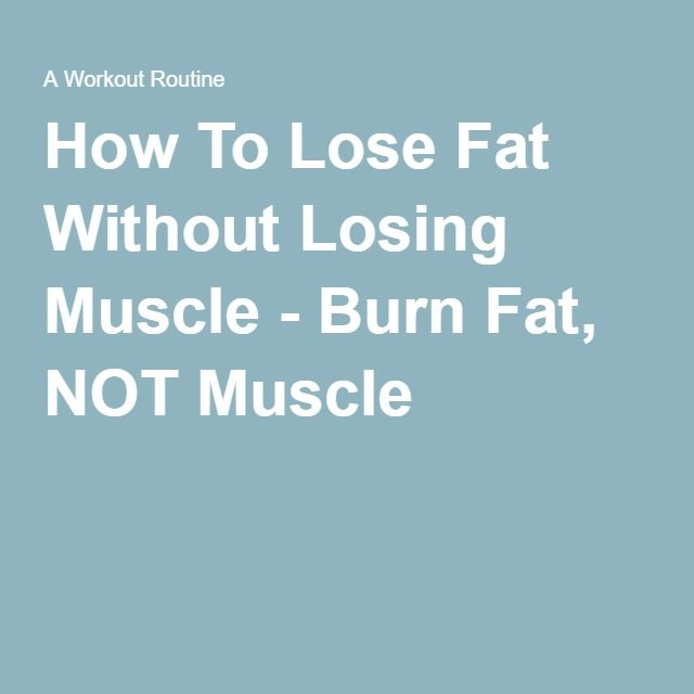 How To Lose Fat Without Losing Muscle - Burn Fat, NOT Muscle