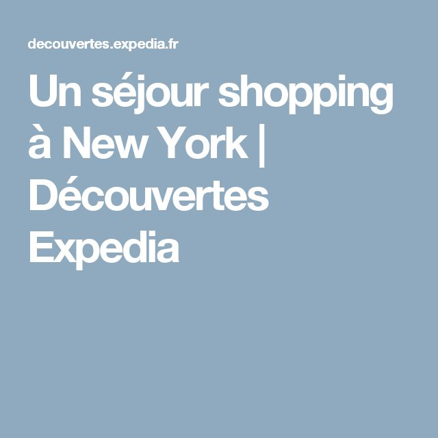 Un séjour shopping à New York | Découvertes Expedia