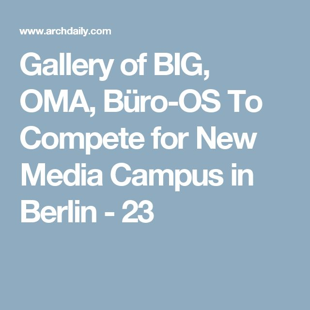 Simple Gallery of BIG OMA B ro OS To Compete for New Media Campus in