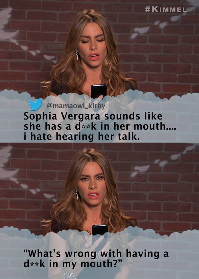 From Jimmy Kimmel where celebrities read mean tweets about themselves. Sofia Vergara, keeping it real... sexy.   Watch the whole thing: https://www.youtube.com/watch?v=imW392e6XR0&feature=youtu.be