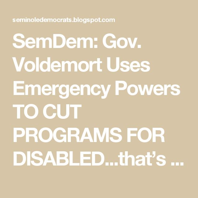 SemDem: Gov. Voldemort Uses Emergency Powers TO CUT PROGRAMS FOR DISABLED...that's Rick Scott.