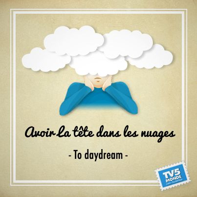 French learning : Avoir la tête dans les nuages : to daydream