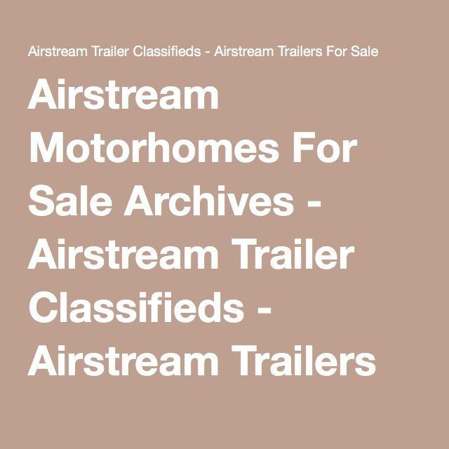 Airstream Motorhomes For Sale Archives - Airstream Trailer Classifieds - Airstream Trailers For Sale