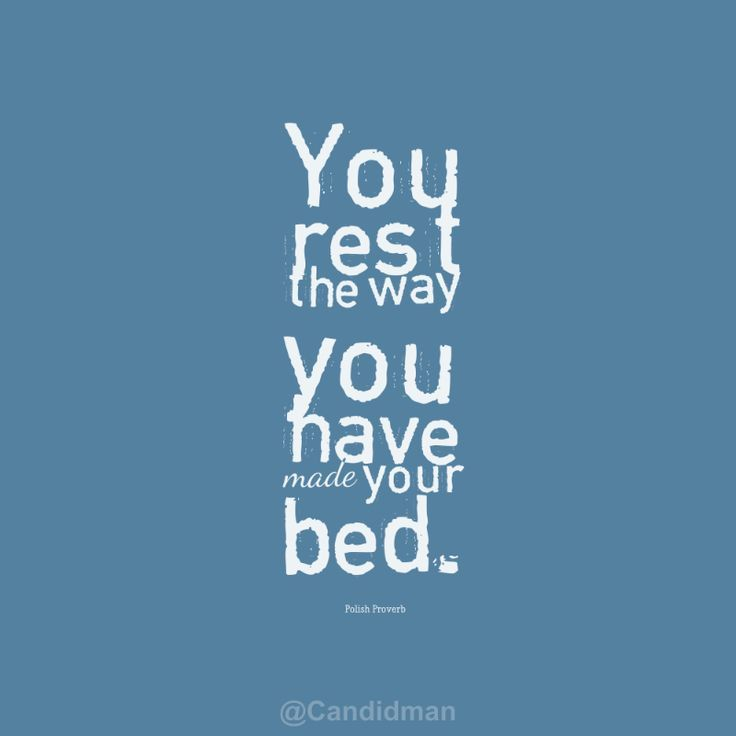 """You rest the way you have made your bed"""". #Quotes #Polish #Proverb ..."""