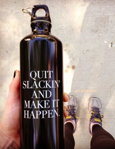 quit slackin' and make it happen #fitspo