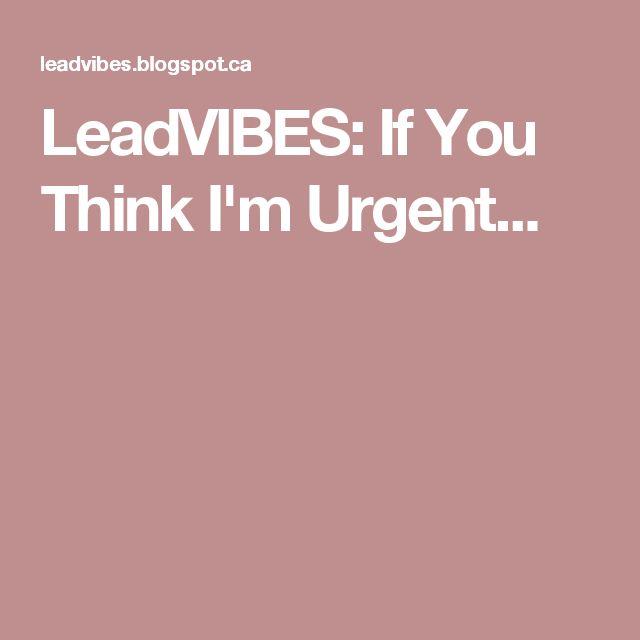 LeadVIBES: If You Think I'm Urgent...