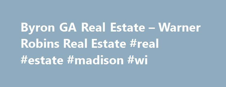 Byron GA Real Estate – Warner Robins Real Estate #real #estate #madison #wi http://real-estate.remmont.com/byron-ga-real-estate-warner-robins-real-estate-real-estate-madison-wi/  #wollongong real estate # Home Values Welcome to Leon and Connie Collins's premier real estate website serving Byron, GA. Are you thinking of buying a home in the Byron, GA area? Finding the right home can be a difficult process but no matter what you are looking for as an experienced Byron, GA real estate… Read…