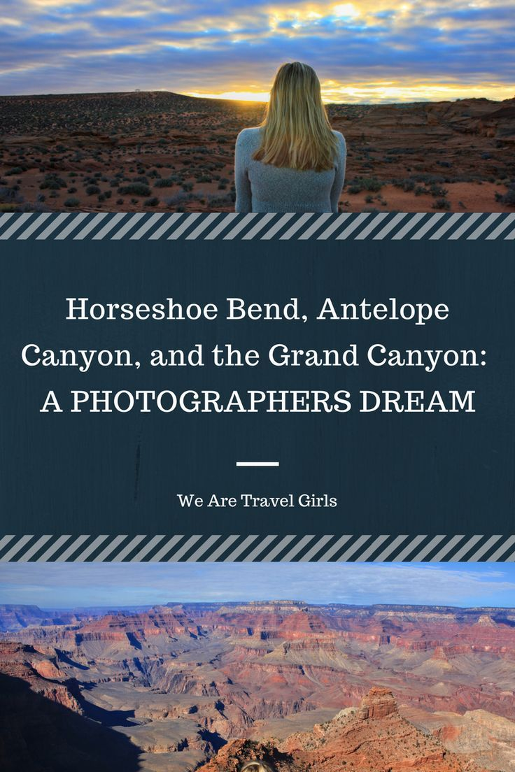 HORSESHOE BEND, ANTELOPE CANYON, & THE GRAND CANYON: A PHOTOGRAPHER'S DREAM - There's no shortage of reasons to pack up and take a trip to the Grand Canyon - the sweeping panoramic views, the majestic nature, and the variety of breathtaking hiking trails. It's a photographers dream location! Read more about how to make the most of a trip to Northern Arizona in this new blog post. By Shannon Boselli for http://WeAreTravelGirls.com