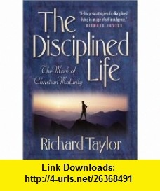 Disciplined Life, The The Mark of Christian Maturity (9780764225970) Richard S. Taylor , ISBN-10: 0764225979  , ISBN-13: 978-0764225970 ,  , tutorials , pdf , ebook , torrent , downloads , rapidshare , filesonic , hotfile , megaupload , fileserve